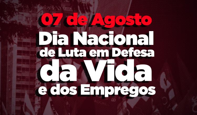 No dia 7, todos em defesa da vida, dos emprego e do Brasil