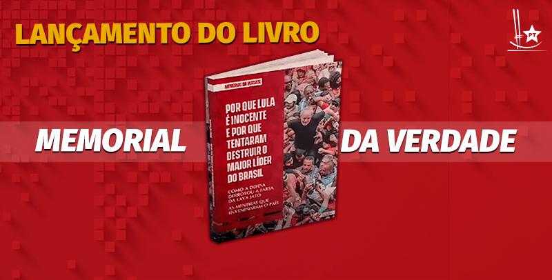 Bancadas do PT na Câmara e no Senado lançam livro Memorial da Verdade que conta como Lula venceu a maior farsa judicial do País